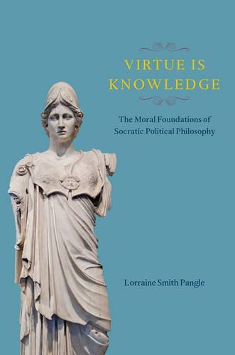 Virtue is Knowledge: The Moral Foundations of Socratic Political Philosophy (Hardback)