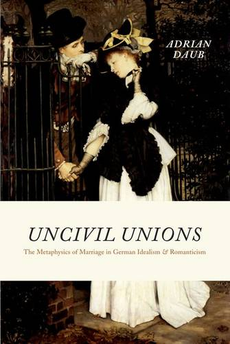 Uncivil Unions: The Metaphysics of Marriage in German Idealism and Romanticism (Hardback)