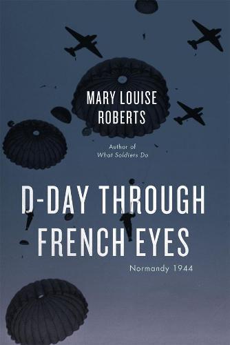 D-Day Through French Eyes: Normandy 1944 (Hardback)