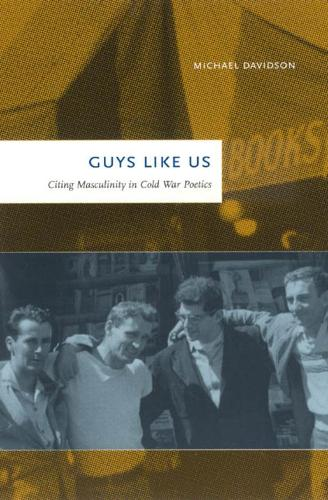 Guys Like Us: Citing Masculinity in Cold War Poetics (Hardback)