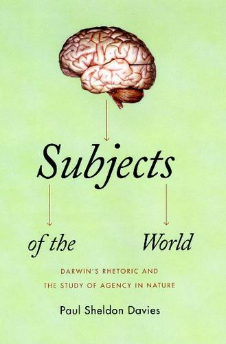 Subjects of the World: Darwin's Rhetoric and the Study of Agency in Nature (Hardback)