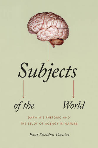 Subjects of the World: Darwin's Rhetoric and the Study of Agency in Nature (Paperback)