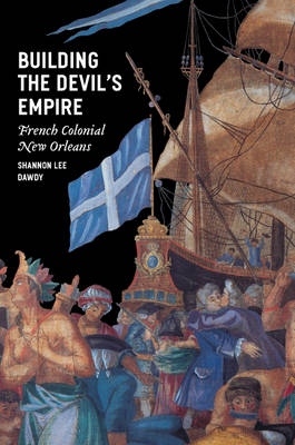 Building the Devil's Empire: French Colonial New Orleans (Paperback)