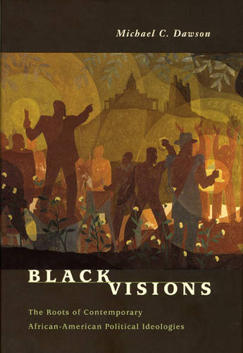 Black Visions: The Roots of Contemporary African-American Political Ideologies (Hardback)