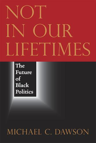 Not in Our Lifetimes: The Future of Black Politics (Hardback)