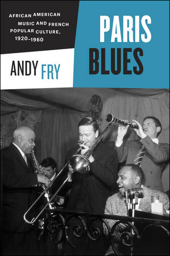 Paris Blues: African American Music and French Popular Culture, 1920-1960 (Paperback)
