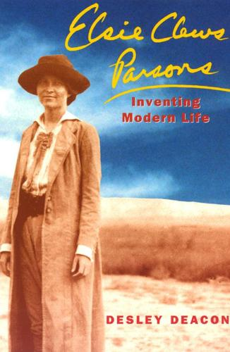 Elsie Clews Parsons: Inventing Modern Life - Women in Culture and Society Series (Hardback)