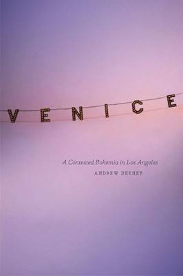 Venice: A Contested Bohemia in Los Angeles (Hardback)