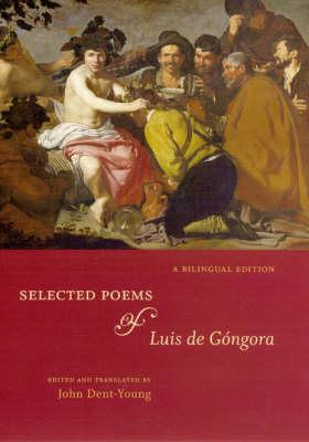 Selected Poems of Luis de Gongora: A Bilingual Edition (Hardback)