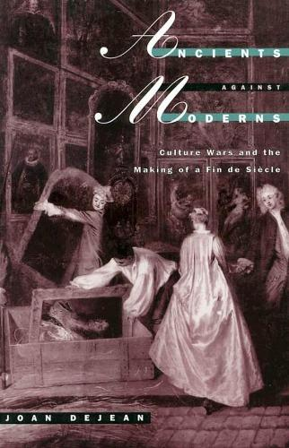 Ancients Against Moderns: Culture Wars and the Making of a Fin de Siecle (Hardback)