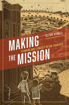Making the Mission: Planning and Ethnicity in San Francisco - Historical Studies of Urban America                   (CHUP) (Hardback)