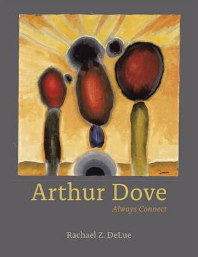 Arthur Dove: Always Connect (Hardback)