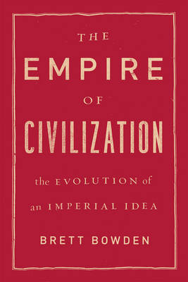 The Empire of Civilization: The Evolution of an Imperial Idea (Paperback)