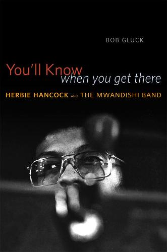 You'll Know When You Get There: Herbie Hancock and the Mwandishi Band (Paperback)