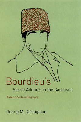 Bourdieu's Secret Admirer in the Caucasus: A World-system Biography (Hardback)