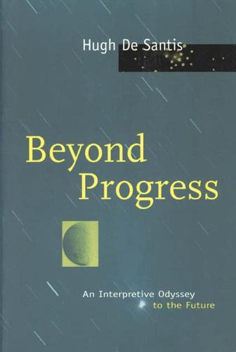 Beyond Progress: An Interpretive Odyssey to the Future (Hardback)