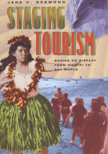 Staging Tourism: Bodies on Display from Waikiki to Sea World (Hardback)