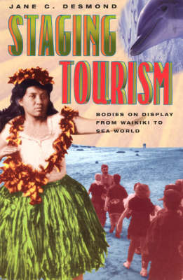 Staging Tourism: Bodies on Display from Waikiki to Sea World (Paperback)