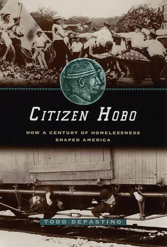 Citizen Hobo: How a Century of Homelessness Shaped America (Paperback)