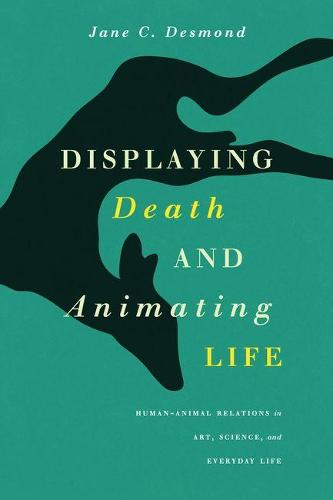 Displaying Death and Animating Life: Human-Animal Relations in Art, Science, and Everyday Life (Hardback)
