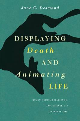 Displaying Death and Animating Life: Human-Animal Relations in Art, Science, and Everyday Life (Paperback)