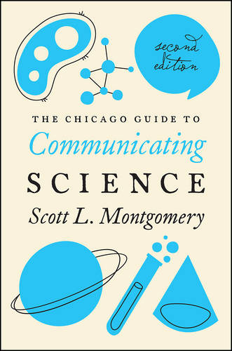Chicago Guide to Communicating Science - Chicago Guides to Writing, Editing and Publishing (Paperback)