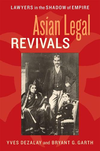 Asian Legal Revivals: Lawyers in the Shadow of Empire - Chicago Series in Law and Society (Hardback)