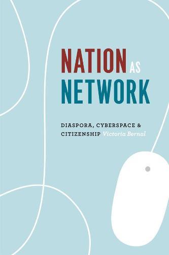 Nation as Network: Diaspora, Cyberspace, and Citizenship (Hardback)