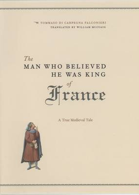 The Man Who Believed He Was King of France: A True Medieval Tale (Hardback)