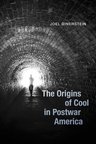 The Origins of Cool in Postwar America (Hardback)