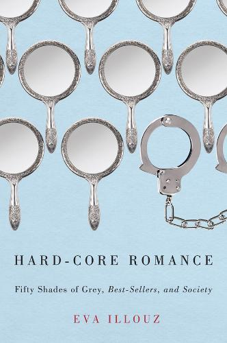 Hard-core Romance: Fifty Shades of Grey, Best-sellers, and Society (Paperback)
