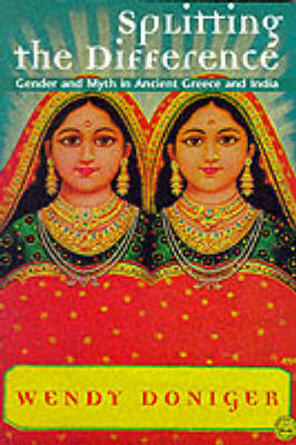 Splitting the Difference: Gender and Myth in Ancient Greece and India (Paperback)