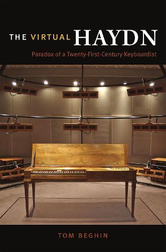The Virtual Haydn: Paradox of a Twenty-First-Century Keyboardist (Hardback)