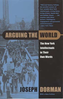 Arguing the World: The New York Intellectuals in Their Own Words (Paperback)