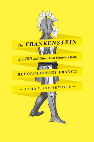 The Frankenstein of 1790 and Other Lost Chapters from Revolutionary France (Hardback)