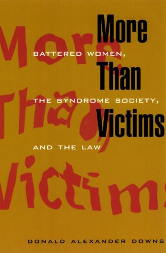 More Than Victims: Battered Women, the Syndrome Society and the Law - Morality and Society Series (Hardback)