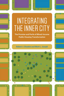 Integrating the Inner City: The Promise and Perils of Mixed-Income Housing Transformation (Hardback)