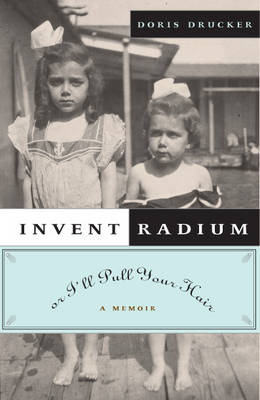 Invent Radium or I'll Pull Your Hair: A Memoir (Hardback)