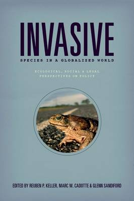Invasive Species in a Globalized World: Ecological, Social, and Legal Perspectives on Policy (Hardback)