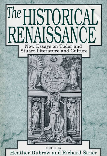 The Historical Renaissance: New Essays on Tudor and Stuart Literature and Culture (Paperback)