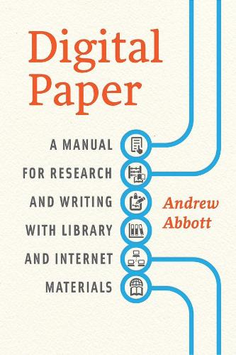 Digital Paper: A Manual for Research and Writing with Library and Internet Materials - Chicago Guides to Writing, Editing and Publishing (Paperback)
