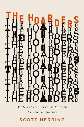 The Hoarders: Material Deviance in Modern American Culture (Hardback)