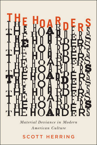 The Hoarders: Material Deviance in Modern American Culture (Paperback)
