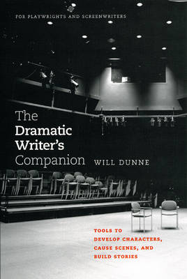 The Dramatic Writer's Companion: Tools to Develop Characters, Cause Scenes, and Build Stories - Chicago Guides to Writing, Editing and Publishing (Paperback)
