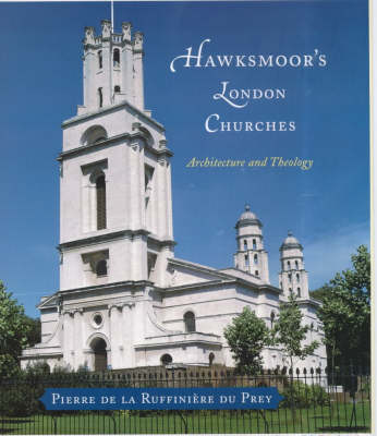 Hawksmoor's London Churches: Architecture and Theology (Hardback)