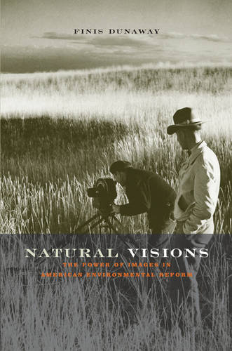 Natural Visions: The Power of Images in American Environmental Reform (Hardback)