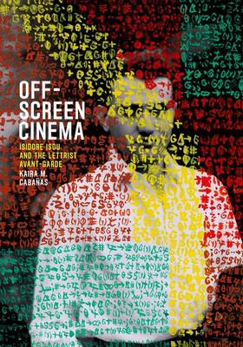 Off-Screen Cinema: Isidore Isou and the Lettrist Avant-Garde (Hardback)