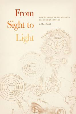 From Sight to Light: The Passage from Ancient to Modern Optics (Hardback)