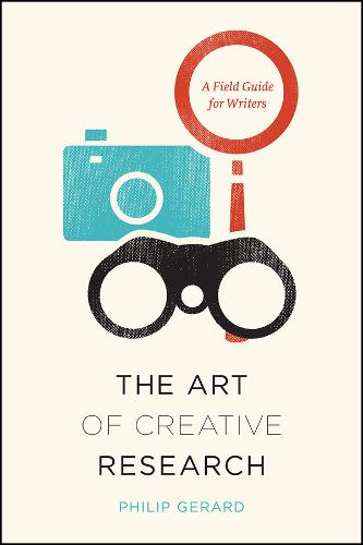 Art of Creative Research: A Field Guide for Writers - Chicago Guides to Writing, Editing and Publishing (Hardback)