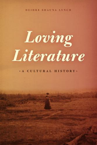 Loving Literature: A Cultural History (Hardback)